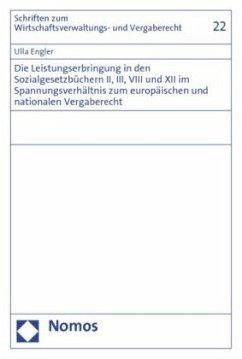 Die Leistungserbringung in den Sozialgesetzbüchern II, III, VIII und XII im Spannungsverhältnis zum europäischen und nationalen Vergaberecht - Engler, Ulla