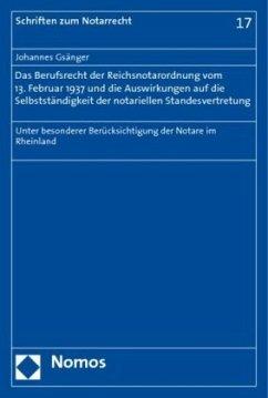 Das Berufsrecht der Reichsnotarordnung vom 13. Februar 1937 und die Auswirkungen auf die Selbstständigkeit der notariellen Standesvertretung - Gsänger, Johannes