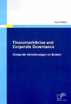 Finanzmarktkrise und Corporate Governance: Steigende Anforderungen an Banken - Tishkin, Ina