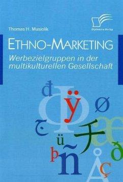 Ethno-Marketing: Werbezielgruppen in der multikulturellen Gesellschaft - Musiolik, Thomas H.