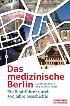 Das medizinische Berlin - Brinkschulte, Eva;Knuth, Thomas