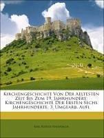 Kirchengeschichte Von Der Aeltesten Zeit Bis Zum 19. Jahrhundert: Kirchengeschichte Der Ersten Sechs Jahrhunderte. 3. Umgearb. Aufl