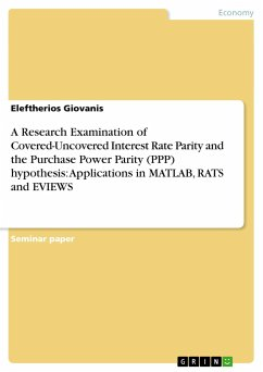 A Research Examination of Covered-Uncovered Interest Rate Parity and the Purchase Power Parity (PPP) hypothesis: Applications in MATLAB, RATS and EVIEWS