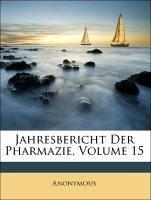 Jahresbericht über die Fortschritte der Pharmacognosie, Pharmacie, 15. Jahrgang