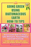 Going Green Using Diatomaceous Earth: How-To Tips: An Easy Guide Book Using a Safer Alternative, Natural Mineral Insecticide: For Homes, Gardens, Anim