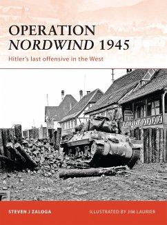 Operation Nordwind 1945: Hitler's Last Offensive in the West - Zaloga, Steven J.