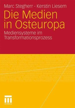 Die Medien in Osteuropa - Liesem, Kerstin; Stegherr, Marc