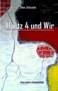 Hartz 4 und Wir - Schlusche, Peter
