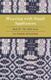 Weaving With Small Appliances - Book III - The Table Loom