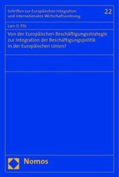 Von der Europäischen Beschäftigungsstrategie zur Integration der Beschäftigungspolitik in der Europäischen Union? - Pilz, Lars O.