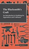 The Blacksmith's Craft - An Introduction To Smithing For Apprentices And Craftsmen