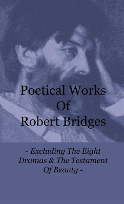 Poetical Works Of Robert Bridges - Excluding The Eight Dramas & The Testament Of Beauty