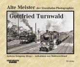 Alte Meister der Eisenbahn-Photographie: Gottfried Turnwald