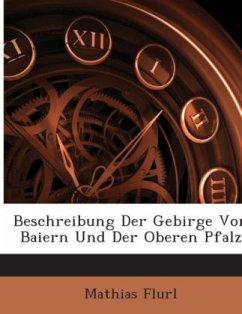 Beschreibung Der Gebirge Von Baiern Und Der Oberen Pfalz
