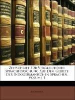 Zeitschrift Für Vergleichende Sprachforschung Auf Dem Gebiete Der Indogermanischen Sprachen, ERSTER BAND