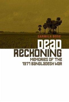 Dead Reckoning: Memories of the 1971 Bangladesh War - Bose, Sarmila