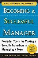 Becoming a Successful Manager: Powerful Tools for Making a Smooth Transition to Managing a Team - Parkinson, J. Robert; Grossman, Gary