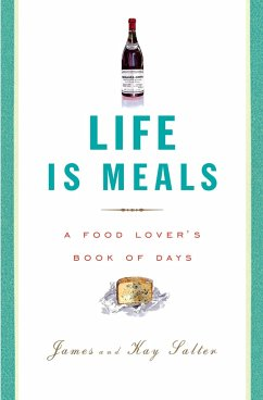 Life Is Meals: A Food Lover's Book of Days - Salter, James; Salter, Kay
