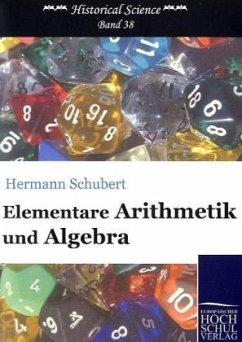 Elementare Arithmetik und Algebra - Schubert, Hermann