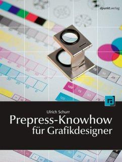 Prepress-Knowhow für Grafikdesigner - Schurr, Ulrich