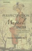 Perspectives on Mughal India: Rulers, Historians, 'Ulma' and Sufis