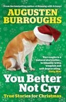 You Better Not Cry - Burroughs, Augusten