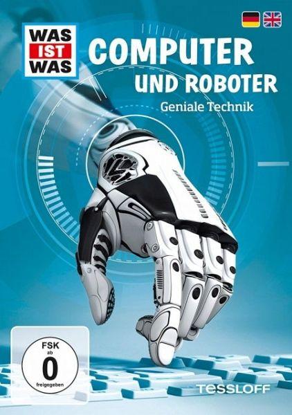 Was ist was: Computer und Roboter - Geniale Technik auf