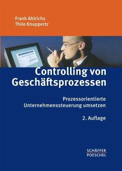 Controlling von Geschäftsprozessen - Ahlrichs, Frank; Knuppertz, Thilo