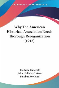 Why The American Historical Association Needs Thorough Reorganization (1915)