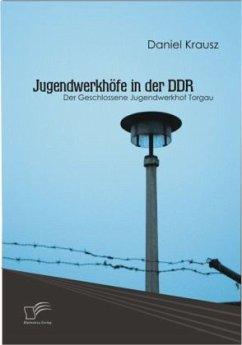 Jugendwerkhöfe in der DDR - Krausz, Daniel