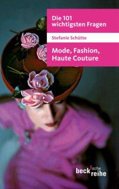 Die 101 wichtigsten Fragen - Mode, Fashion, Haute Couture - Schütte, Stefanie
