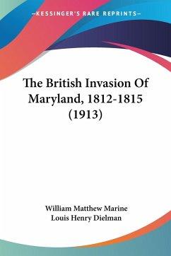 The British Invasion Of Maryland, 1812-1815 (1913)