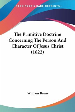 The Primitive Doctrine Concerning The Person And Character Of Jesus Christ (1822)