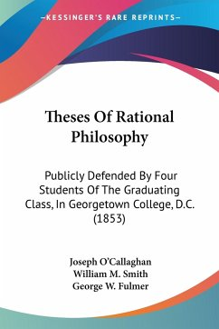 Theses Of Rational Philosophy - O'Callaghan, Joseph; Smith, William M.; Fulmer, George W.