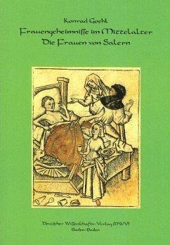 Frauengeheimnisse im Mittelalter. Die Frauen von Salern - Goehl, Konrad