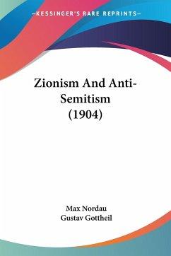 Zionism And Anti-Semitism (1904) - Nordau, Max; Gottheil, Gustav