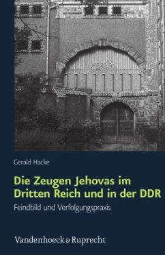 Die Zeugen Jehovas im Dritten Reich und in der DDR - Hacke, Gerald
