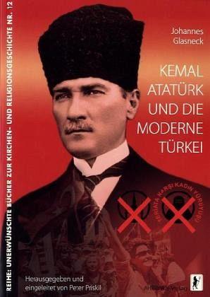 Kemal Atatürk und die moderne Türkei - Glasneck, Johannes