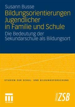 Bildungsorientierungen Jugendlicher in Familie und Schule - Busse, Susann