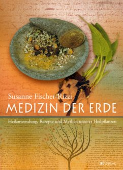 Medizin der Erde - Fischer-Rizzi, Susanne
