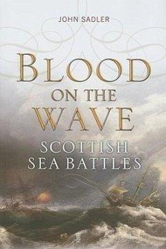 Blood on the Wave: Scottish Sea Battles - Sadler, John