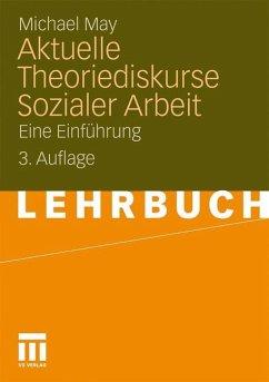 Aktuelle Theoriediskurse Sozialer Arbeit - May, Michael