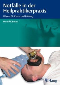 Notfälle in der Heilpraktikerpraxis - Kämper, Harald
