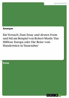 Ein Versuch: Zum Essay und dessen Form und Stil am Beispiel von Robert Musils 'Das Hilflose Europa oder Die Reise vom Hundertsten in Tausendste'