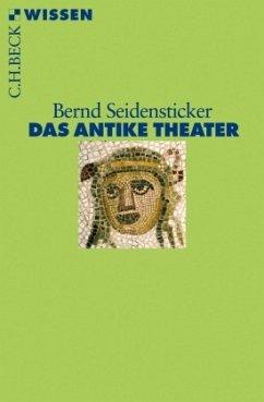 Das antike Theater - Seidensticker, Bernd