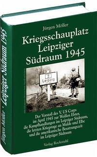 Kriegsschauplatz Leipziger Südraum 1945 - Möller, Jürgen