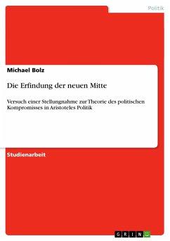 Die Erfindung der neuen Mitte - Bolz, Michael