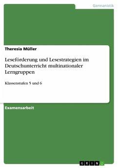 Leseförderung und Lesestrategien im Deutschunterricht multinationaler Lerngruppen - Müller, Theresia