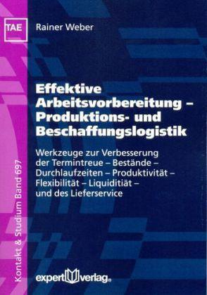 Effektive Arbeitsvorbereitung Produktions- und Beschaffungslogistik - Weber, Rainer