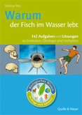 Biologisches Wissen in Frage und Antwort. Warum der Fisch im Wasser lebt